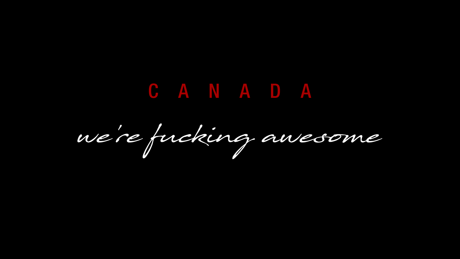 Canada: We're Fucking Awesome