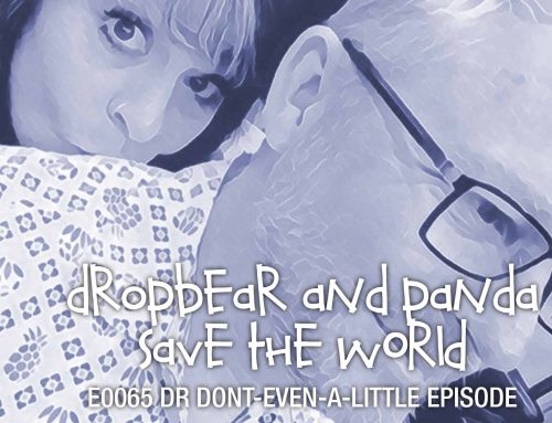 POD E0065: Dr Dont-Even-A-Little Episode